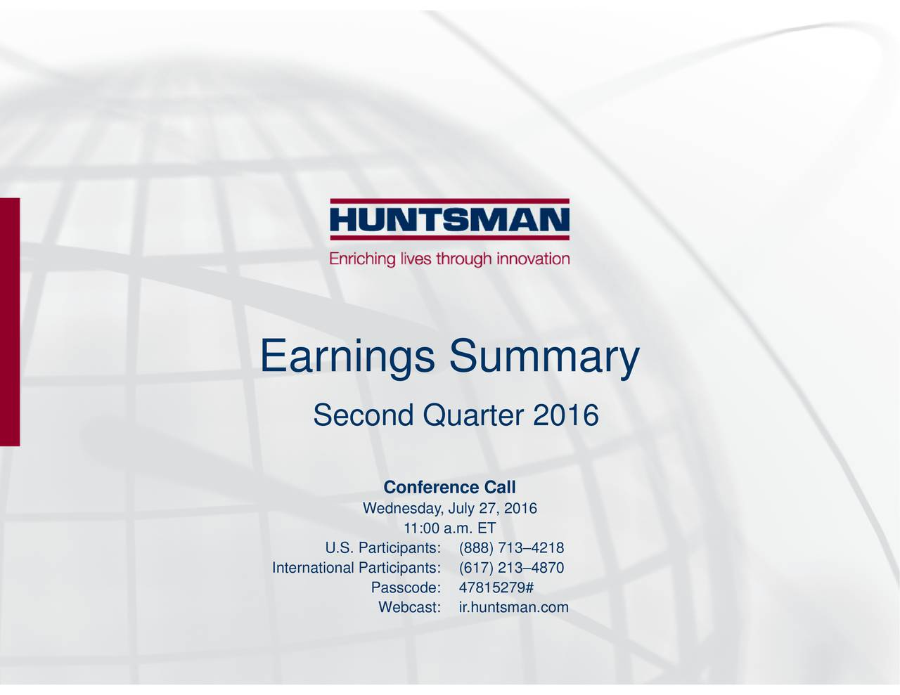 Conference CaWebcast: ir.huntsman.com Wednesday, July 27, 2016279# U.S. Participan(888) 7134218 Second Quarter 2016 International Partici(617) 2134870 Earnings Summary