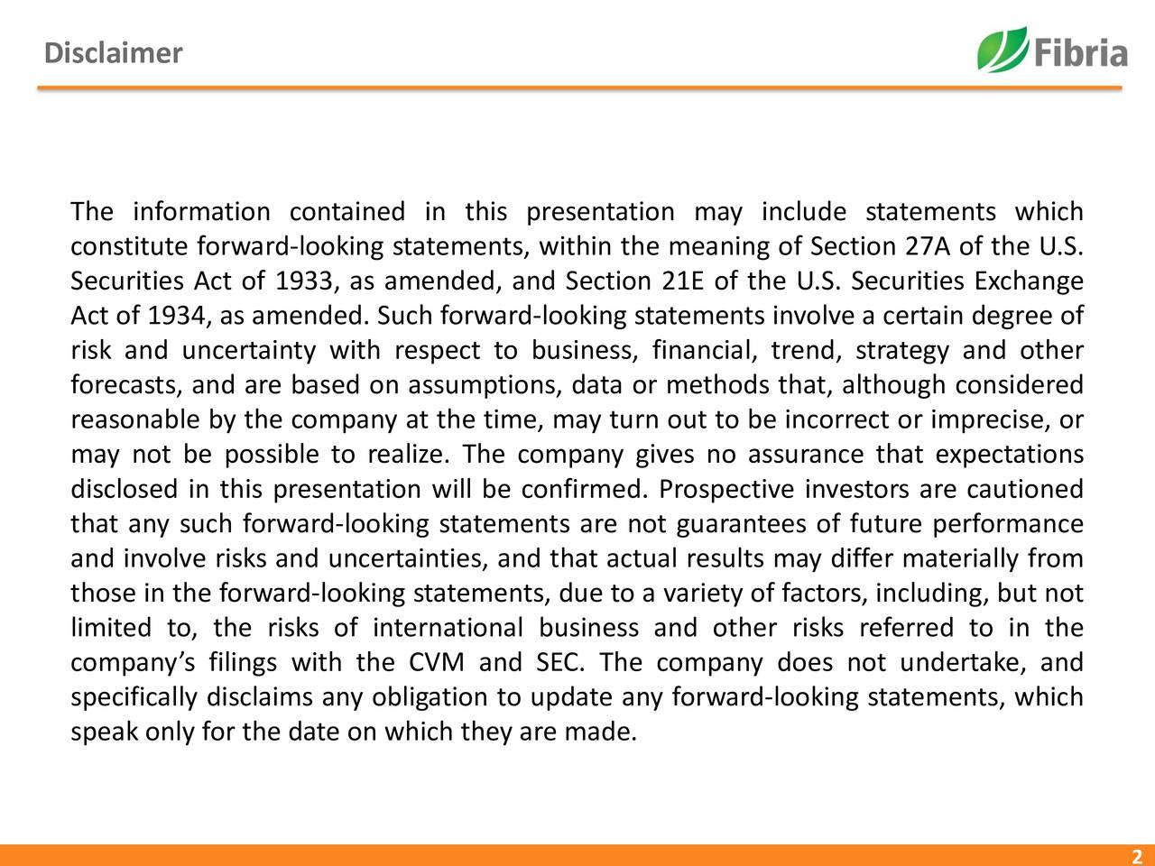The information contained in this presentation may include statements which constitute forward-looking statements, within the meaning of Section 27A of the U.S. Securities Act of 1933, as amended, and Section 21E of the U.S. Securities Exchange Act of 1934, as amended. Such forward-looking statements involve a certain degree of risk and uncertainty with respect to business, financial, trend, strategy and other forecasts, and are based on assumptions, data or methods that, although considered reasonable by the company at the time, may turn out to be incorrect or imprecise, or may not be possible to realize. The company gives no assurance that expectations disclosed in this presentation will be confirmed. Prospective investors are cautioned that any such forward-looking statements are not guarantees of future performance and involve risks and uncertainties, and that actual results may differ materially from those in the forward-looking statements, due to a variety of factors, including, but not limited to, the risks of international business and other risks referred to in the companys filings with the CVM and SEC. The company does not undertake, and specifically disclaims any obligation to update any forward-looking statements, which speak only for the date on which they are made.