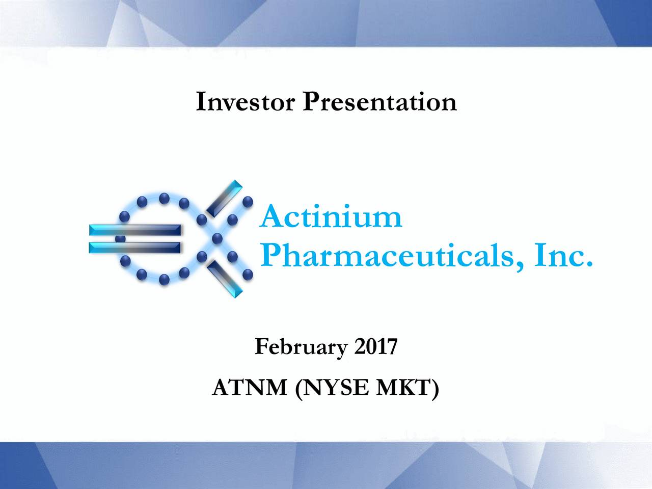 Actinium Pharmaceuticals, Inc. February 2017 ATNM (NYSE MKT)