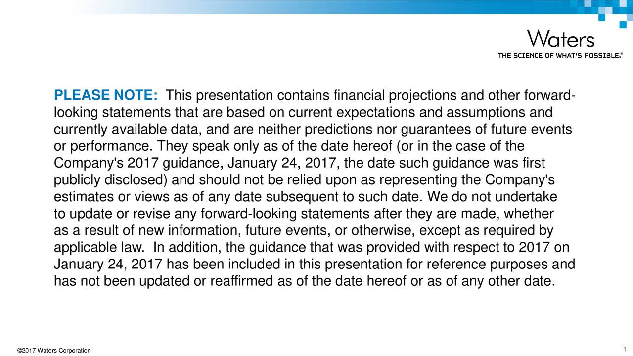 looking statements that are based on current expectations and assumptions and currently available data, and are neither predictions nor guarantees of future events or performance. They speak only as of the date hereof (or in the case of the Company's 2017 guidance, January 24, 2017, the date such guidance was first publicly disclosed) and should not be relied upon as representing the Company's estimates or views as of any date subsequent to such date. We do not undertake to update or revise any forward-looking statements after they are made, whether as a result of new information, future events, or otherwise, except as required by applicable law. In addition, the guidance that was provided with respect to 2017 on January 24, 2017 has been included in this presentation for reference purposes and has not been updated or reaffirmed as of the date hereof or as of any other date.