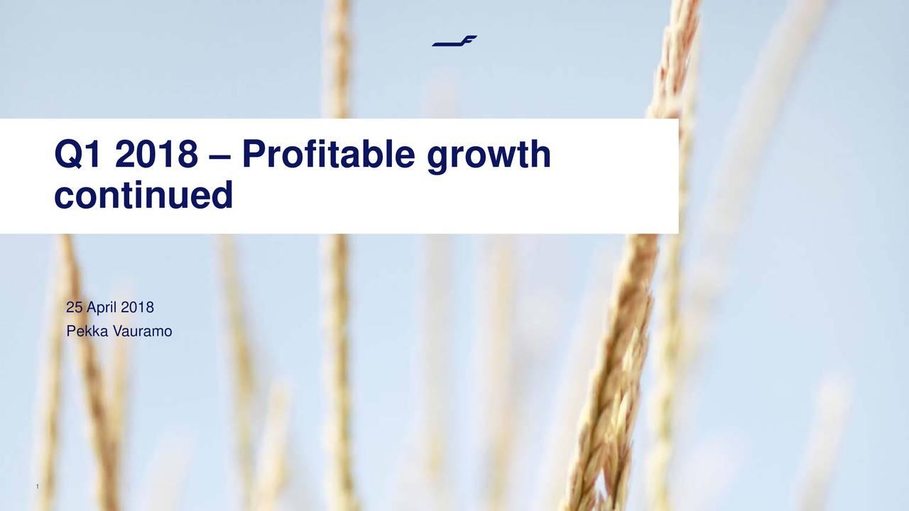 Q1 2018 – Profitable growth continued 25 April 2018 Pekka Vauramo 1