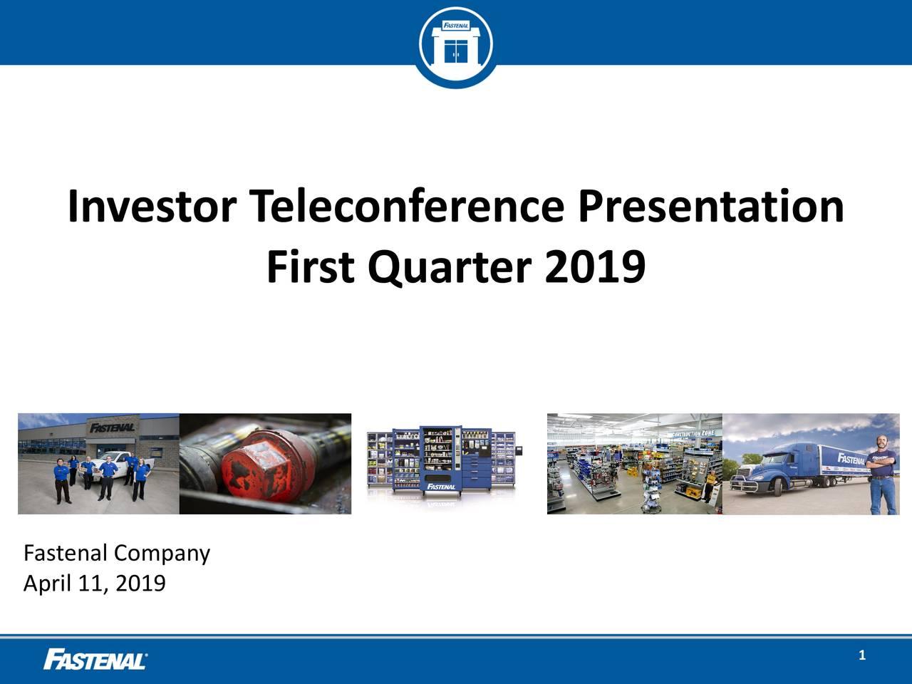 First Quarter 2019 Fastenal Company April 11, 2019 1