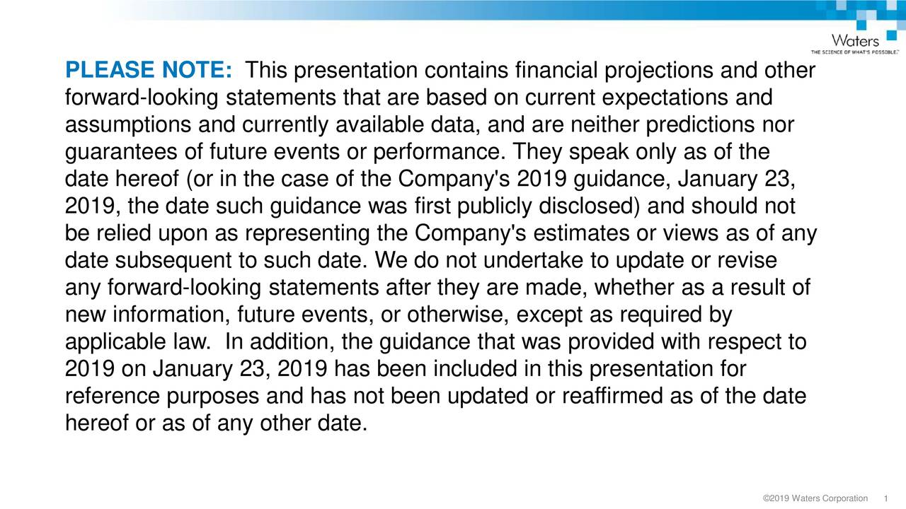 forward-looking statements that are based on current expectations and assumptions and currently available data, and are neither predictions nor guarantees of future events or performance. They speak only as of the date hereof (or in the case of the Company's 2019 guidance, January 23, 2019, the date such guidance was first publicly disclosed) and should not be relied upon as representing the Company's estimates or views as of any date subsequent to such date. We do not undertake to update or revise any forward-looking statements after they are made, whether as a result of new information, future events, or otherwise, except as required by applicable law. In addition, the guidance that was provided with respect to 2019 on January 23, 2019 has been included in this presentation for reference purposes and has not been updated or reaffirmed as of the date hereof or as of any other date.