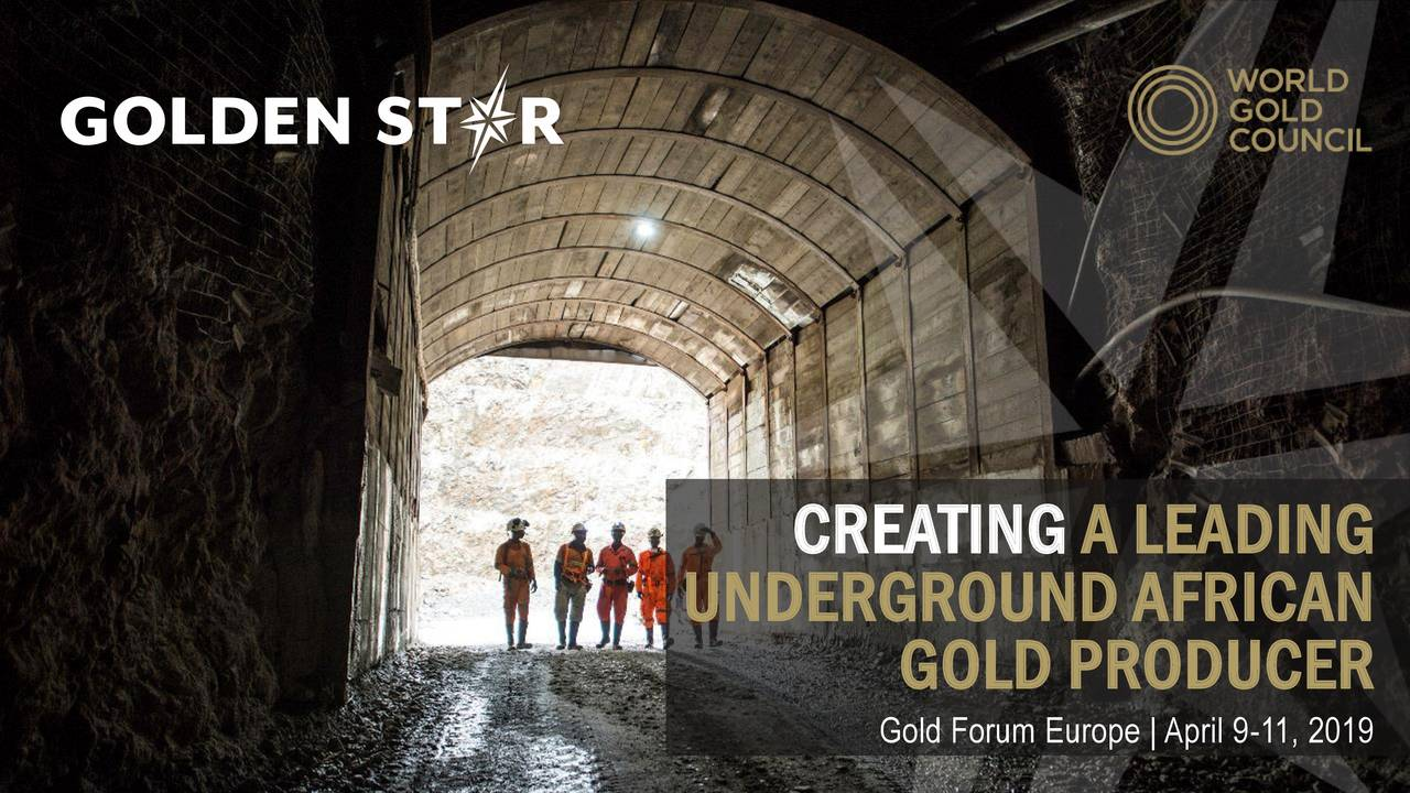 UNDERGROUND AFRICAN GOLD PRODUCER NYSE AMERICAN: GSS |TSX: GSCForum Europe | 1pril 9-11, 2019