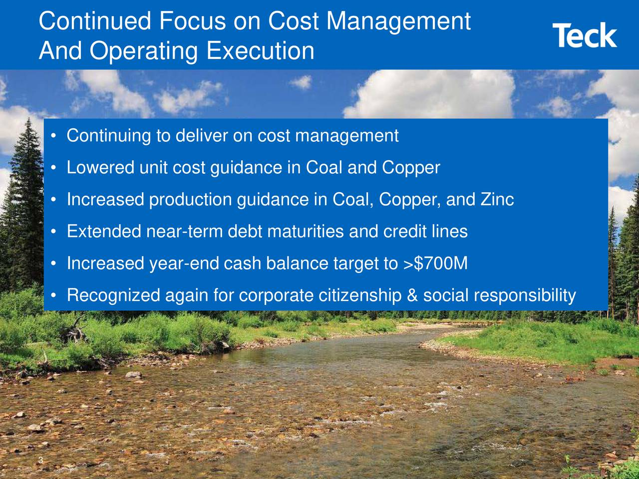 And Operating Execution Continuing to deliver on cost management Lowered unit cost guidance in Coal and Copper Increased production guidance in Coal, Copper, and Zinc Extended near-term debt maturities and credit lines Increased year-end cash balance target to >$700M Recognized again for corporate citizenship & social responsibility 3