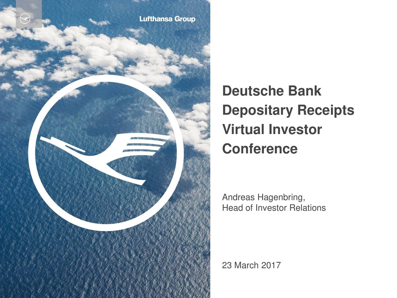Depositary Receipts Virtual Investor Conference Andreas Hagenbring, Head of Investor Relations 23 March 2017