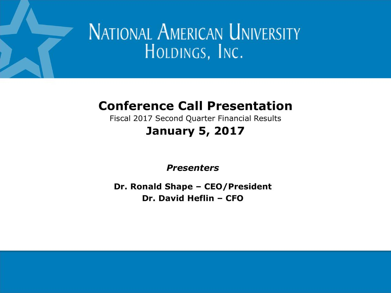 Fiscal 2017 Second Quarter Financial Results January 5, 2017 Presenters Dr. Ronald Shape  CEO/President Dr. David Heflin  CFO