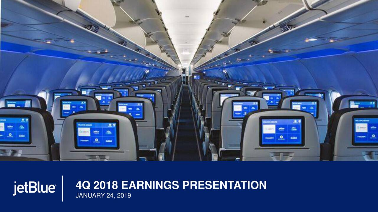 Earnings Disclaimer >> JetBlue Airways Corporation 2018 Q4 - Results - Earnings Call Slides (NASDAQ:JBLU) | Seeking Alpha