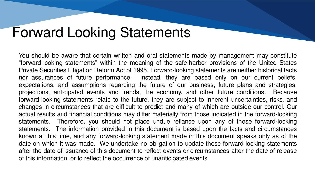 You should be aware that certain written and oral statements made by management may constitute forward-looking statements within the meaning of the safe-harbor provisions of the United States Private Securities Litigation Reform Act of 1995. Forward-looking statements are neither historical facts nor assurances of future performance. Instead, they are based only on our current beliefs, expectations, and assumptions regarding the future of our business, future plans and strategies, projections, anticipated events and trends, the economy, and other future conditions. Because forward-looking statements relate to the future, they are subject to inherent uncertainties, risks, and changes in circumstances that are difficult to predict and many of which are outside our control. Our actual results and financial conditions may differ materially from those indicated in the forward-looking statements. Therefore, you should not place undue reliance upon any of these forward-looking statements. The information provided in this document is based upon the facts and circumstances known at this time, and any forward-looking statement made in this document speaks only as of the date on which it was made. We undertake no obligation to update these forward-looking statements after the date of issuancef this document to reflect events or circumstances after the date of release of this information, or to reflect the occurrence of unanticipated events.