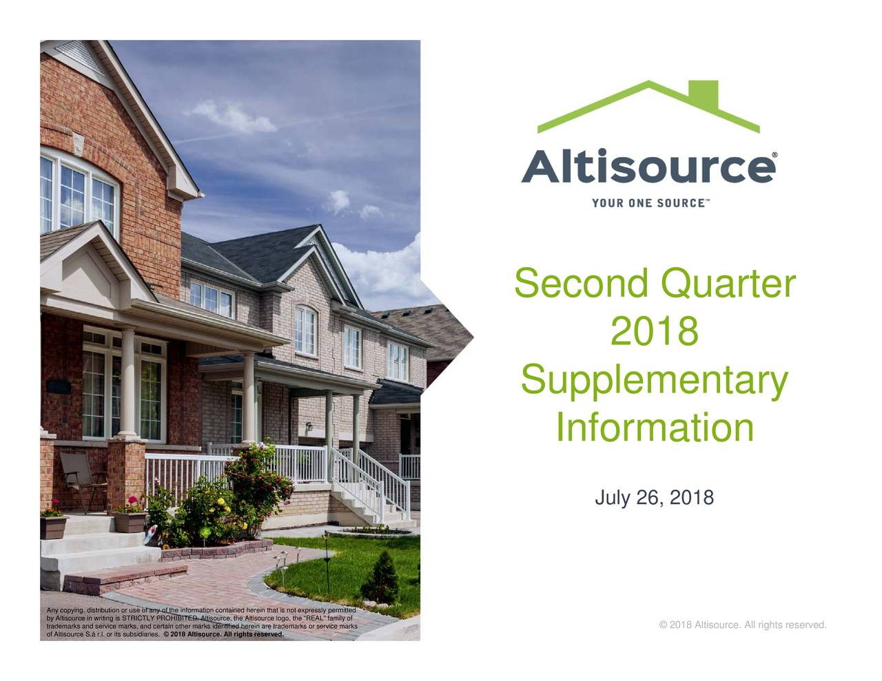 "© 2018 Altisource. All rights reserved. 2018 July 26, 2018 Information Supplementary Second Quarter © 2018 Altisource. All rights reserved. © 2018 Altisource. All rights reserved. AnbyyApyfAgrtkirici.ágriorTtksT,nbLcieinfBthaeAnlasutne,tdtrehetinarcraotperkssoL""eaiitcofarksdm"