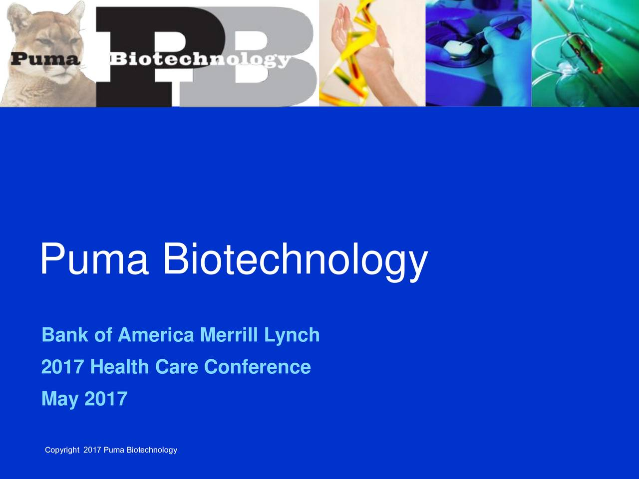 Bank of America Merrill Lynch 2017 Health Care Conference May 2017 Copyright 2017 Puma Biotechnology