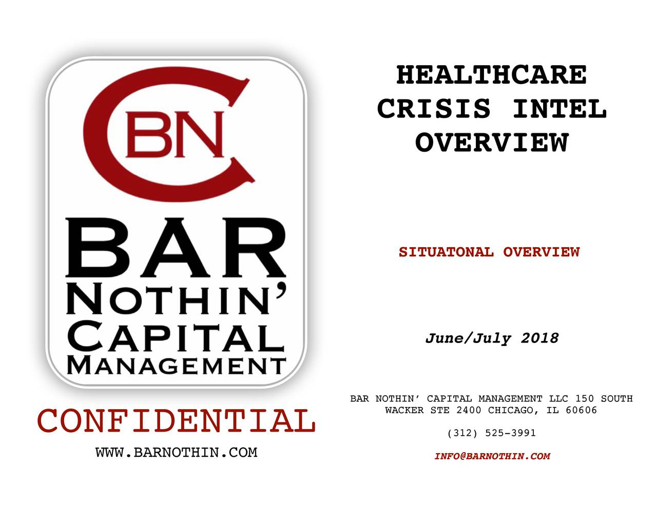 CRISIS INTEL OVERVIEW SITUATONAL OVERVIEW June/July 2018 BAR NOTHIN' CAPITAL MANAGEMENT LLC 150 SOUTH CONFIDENTIAL WACKER STE 2400 CHICAGO, IL 60606 (312) 525-3991 WWW.BARNOTHIN.COM INFO@BARNOTHIN.COM