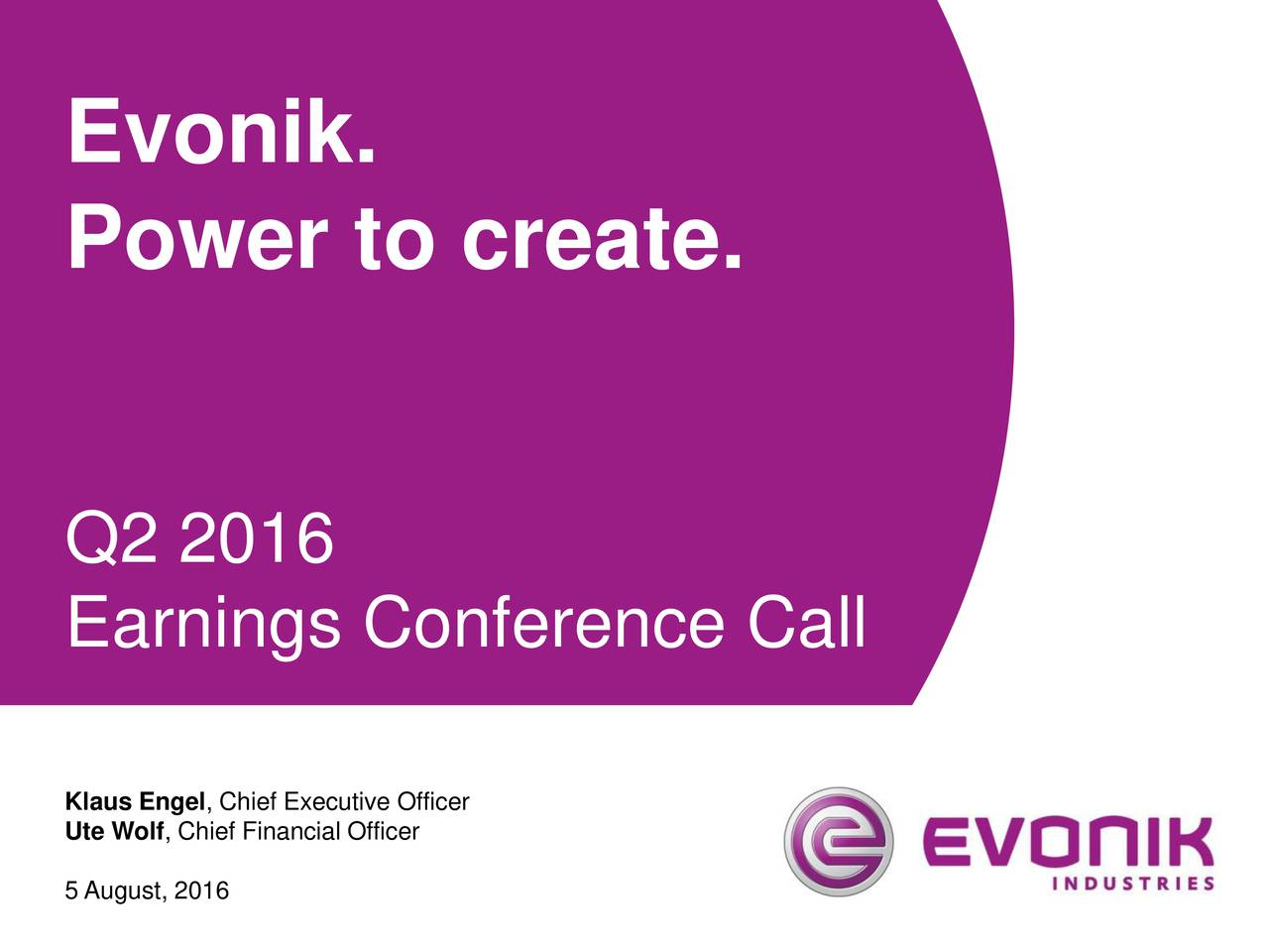 Power to create. Q2 2016 Earnings Conference Call Klaus Engel, Chief Executive Officer Ute Wolf, Chief Financial Officer 5 August, 2016