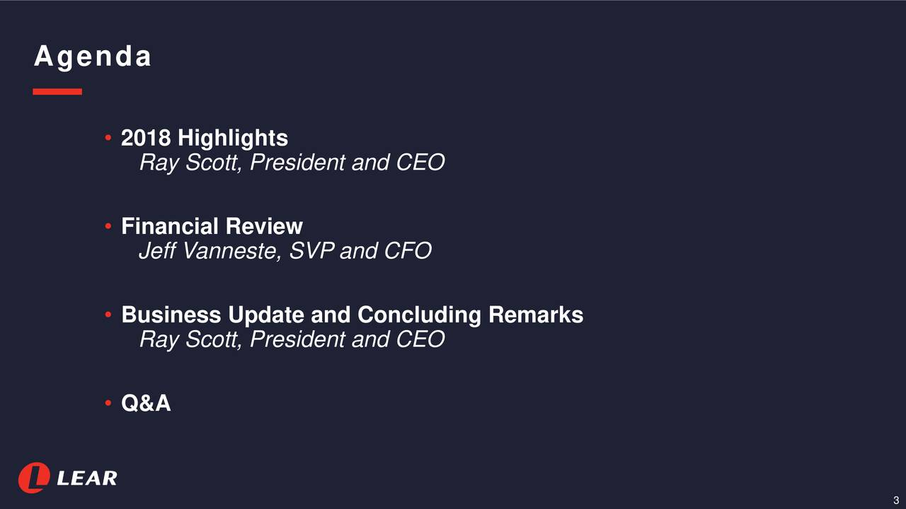 • 2018 Highlights Ray Scott, President and CEO • Financial Review Jeff Vanneste, SVP and CFO • Business Update and Concluding Remarks Ray Scott, President and CEO • Q&A