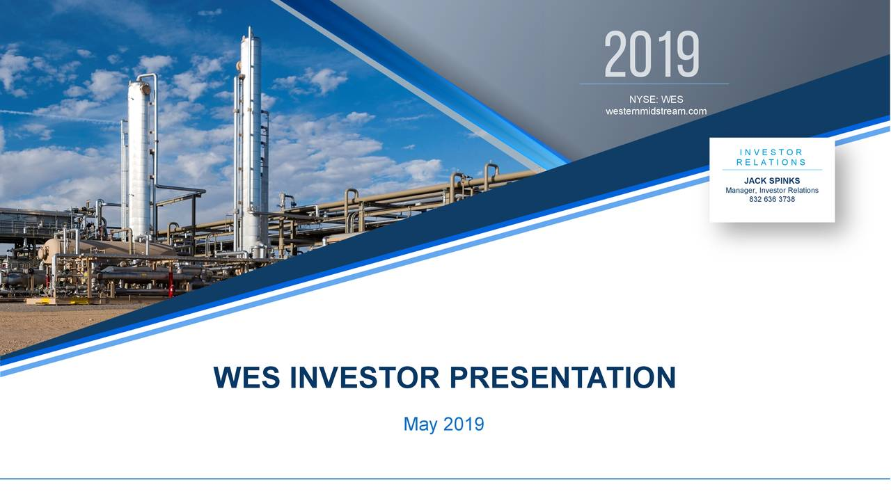 IRELATIONSPINKS Manager, Investor Relations NYSE: WES westernmidstream.com May 2019 WES INVESTOR PRESENTATION