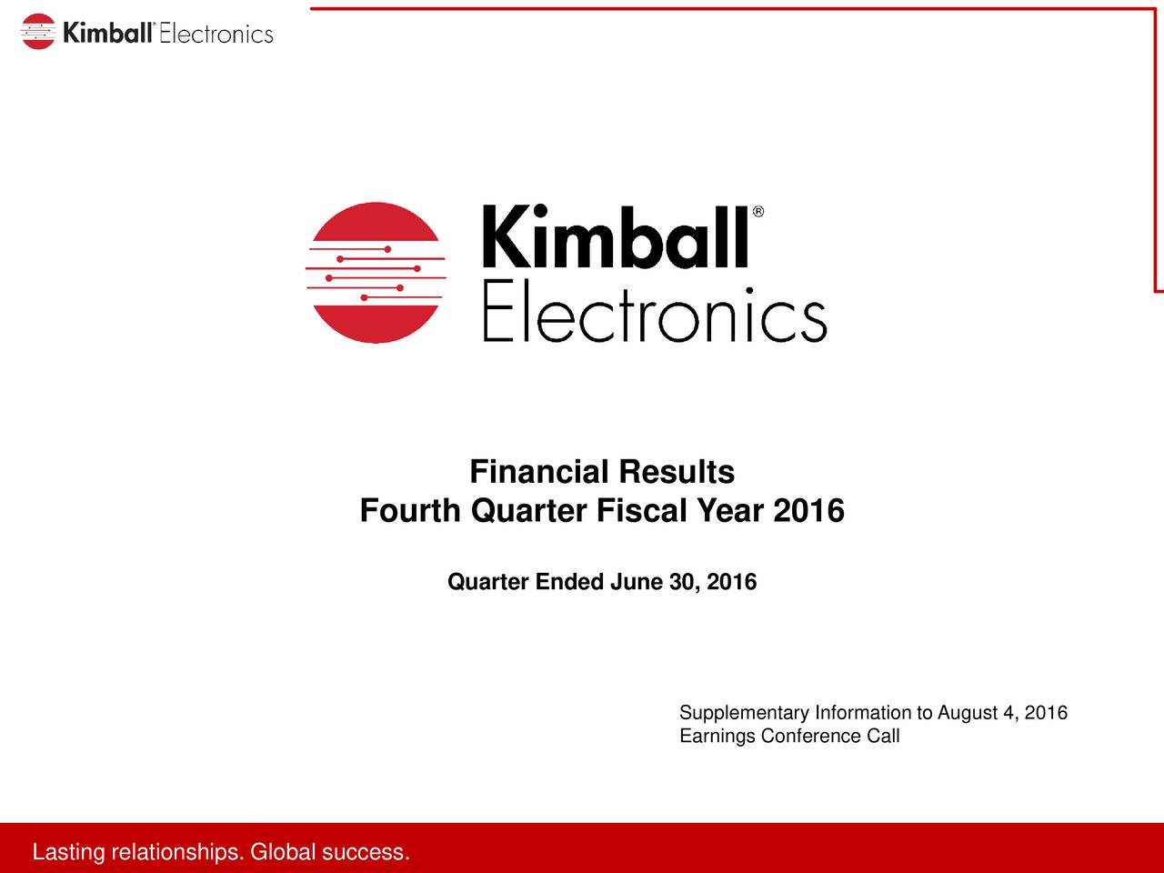 Fourth Quarter Fiscal Year 2016 Quarter Ended June 30, 2016 Supplementary Information to August 4, 2016 Earnings Conference Call LaLatitnreralitonhspip.. looblslsuccces.s.
