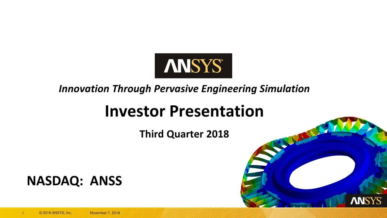 Investor Presentation Third Quarter 2018 NASDAQ: ANSS