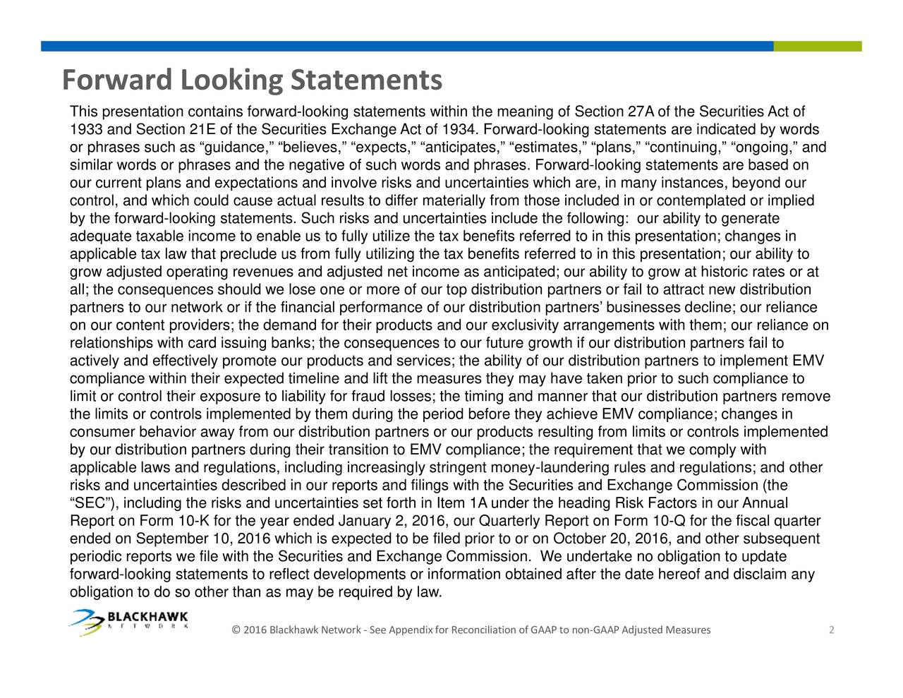easures or contemplated or implied y to grow at historic rates or at date heredjustedisclaim any businesses decline; our reliance Form 10-Q for the fiscal quarter ction plans, continuing, ongoing, andhathat our distribution partners removeAAP ng statements are indicated by wordsour distribution partners fail to to non ard-lookfollowing: our ability to generate partners heading Risk Factorsin our Annualo update ity arrangemenachieve EMV compliance; changes inission (the s resulting from limits or controls implemented f terially from thoour distribution partnersgent moneyed prformation obtained after the6, and other subsequent or ppendix ed net income as anticipated; our abilit See more of our top distribution partnenuary 2, 2016, our Quarterly Report on expects, fully utilize the tax benefits referred ties set forth in Item 1A under the ing Exchange Act ch risks and uncertthe consequences to our future growthf ourgs etworke Secur ility for fraud losses; the timing and manner Statements curities and Exchange Commission. We as may be required by law. the financial performaduring their transition to EMV compliance; the demand for their products and our exclusiv 016 ooking Thi193or anraSeecby adaqpgroallahjonrelaticomlptheclinisappriSEReport on Form 10-K for the year ended Jaifsgly stri Forward