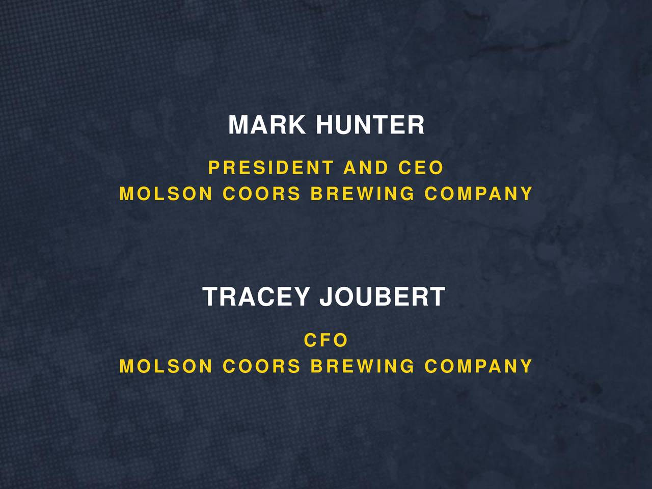 PRESIDENT AND CEO MOLSON COORS BREWING COMPANY TRACEY JOUBERT CFO MOLSON COORS BREWING COMPANY