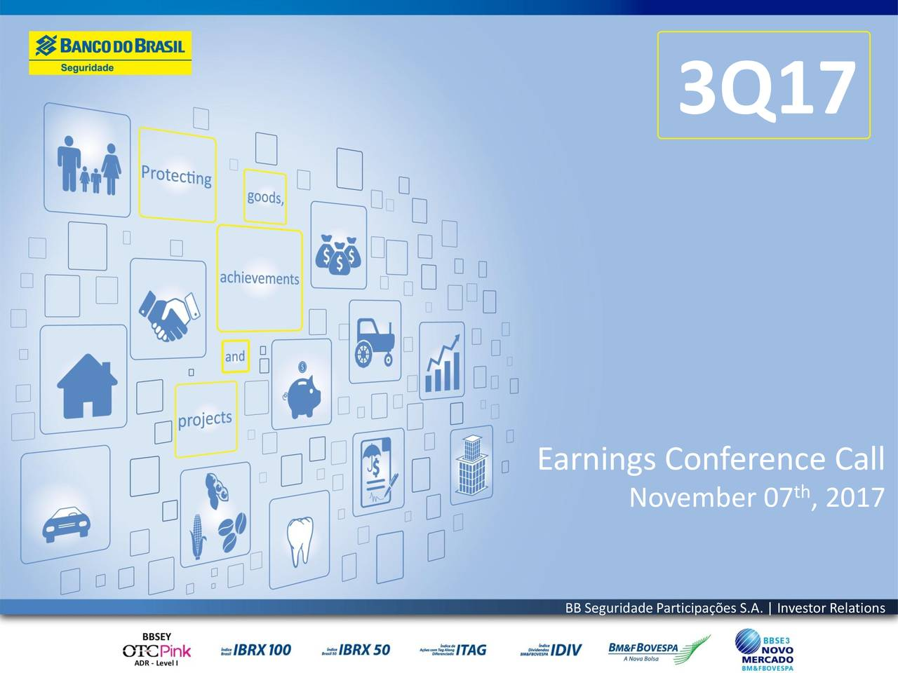 Earnings Conferthce Call November 07 , 2017 BB Seguridade Participações S.A. | Investor Relations