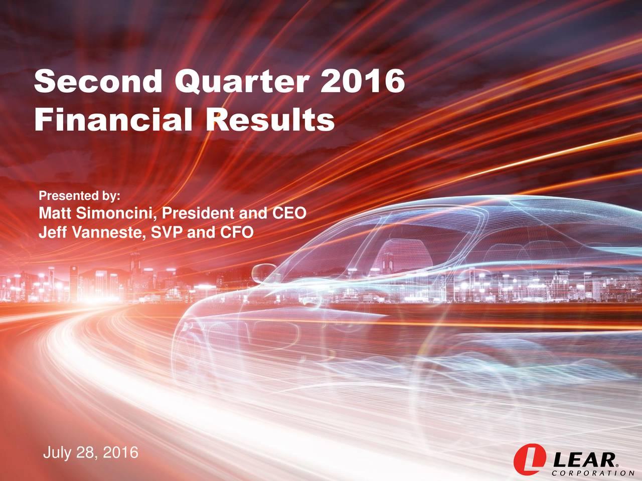 Financial Results Matt Simoncini, President and CEO Jeff Vanneste, SVP and CFO July 28, 2016