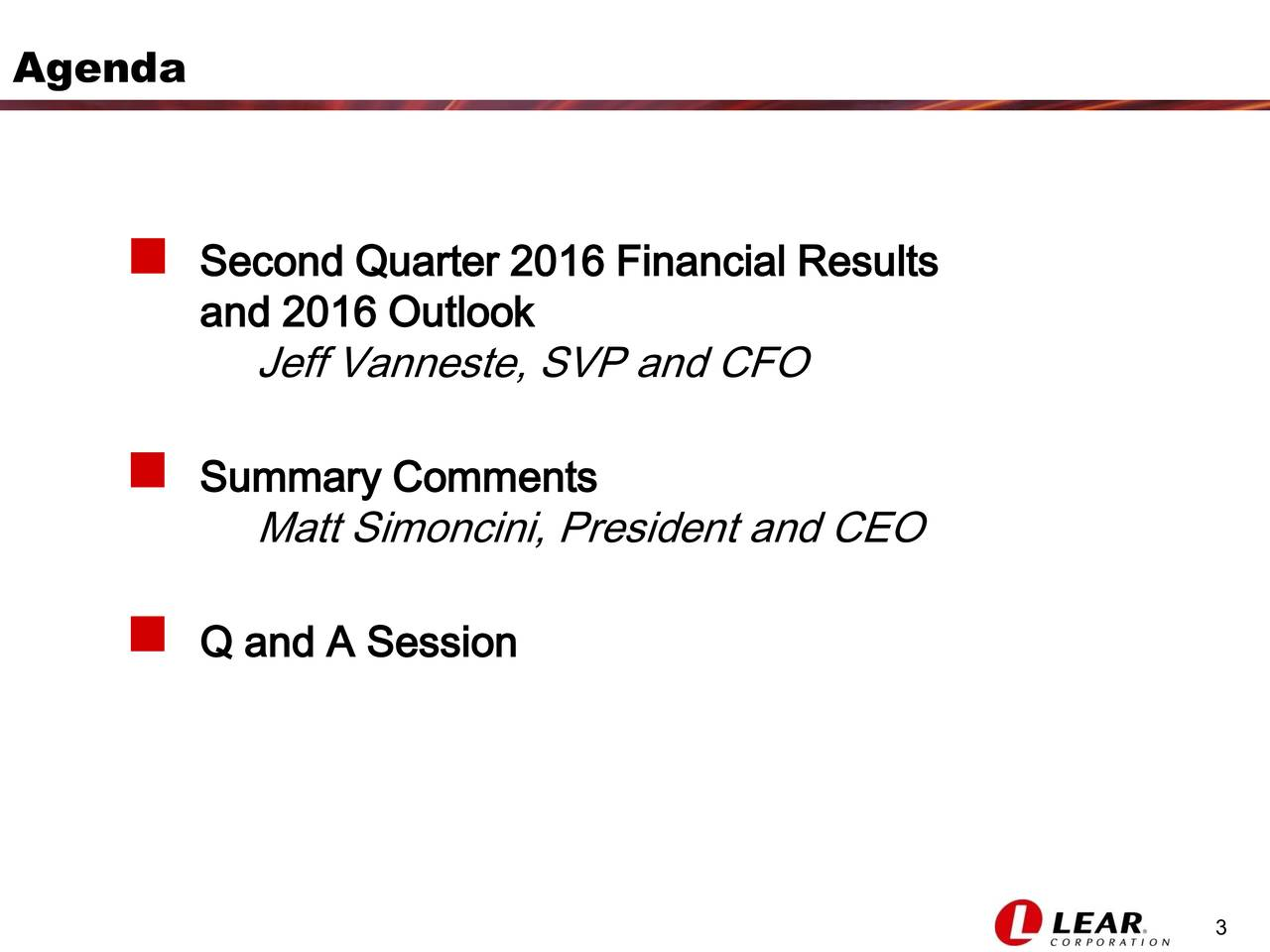 Second Quarter 2016 Financial Results and 2016 Outlook Jeff Vanneste, SVP and CFO Summary Comments Matt Simoncini, President and CEO Q and A Session