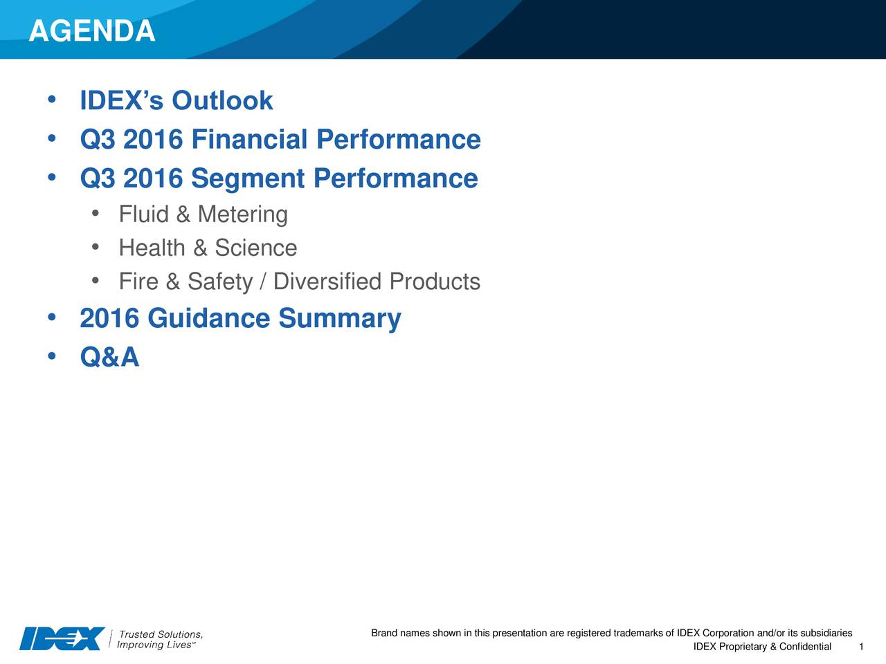 IDEXs Outlook Q3 2016 Financial Performance Q3 2016 Segment Performance Fluid & Metering Health & Science Fire & Safety / Diversified Products 2016 Guidance Summary Q&A Brand names shown in this presIDEX Proprietar1 & Confidentialrks of IDEX Corporation and/or its subsidiaries