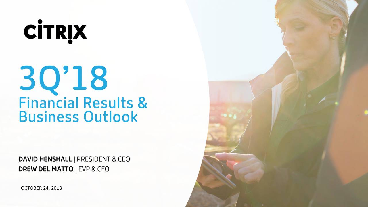 Financial Results & Business Outlook DREWDELMATTO|EVP&CFODENT &CEO OCTOBER 24, 2018