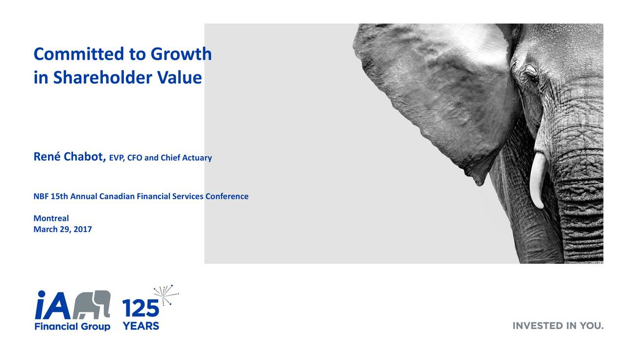in Shareholder Value Ren Chabot, EVP, CFO and Chief Actuary NBF 15th Annual CanadianFinancial Services Conference March 29, 2017 1