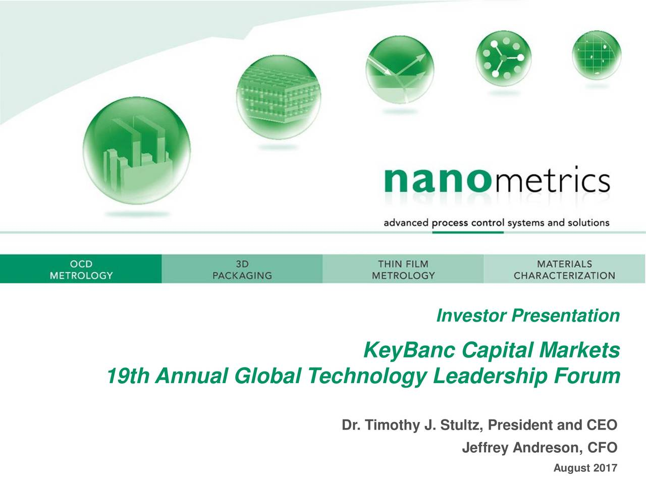 KeyBanc Capital Markets 19th Annual Global Technology Leadership Forum Dr. Timothy J. Stultz, President and CEO Jeffrey Andreson, CFO August 2017