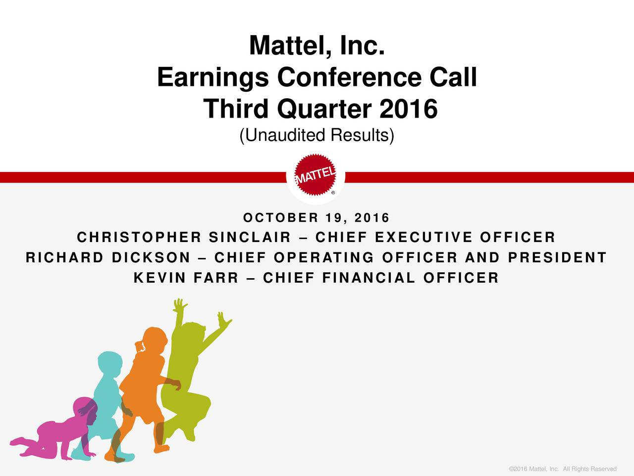 Earnings Conference Call Third Quarter 2016 (Unaudited Results) OCTOBER 19, 2016 CHRISTOPHER SINCLAIR  CHIEF EXECUTIVE OFFICER RICHARD DICKSON  CHIEF OPERATING OFFICER AND PRESIDENT KEVIN FARR  CHIEF FINANCIAL OFFICER