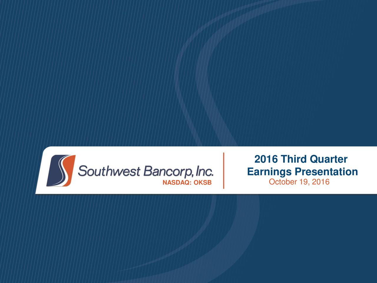 Earnings Presentation NASDAQ: OKSB October 19, 2016