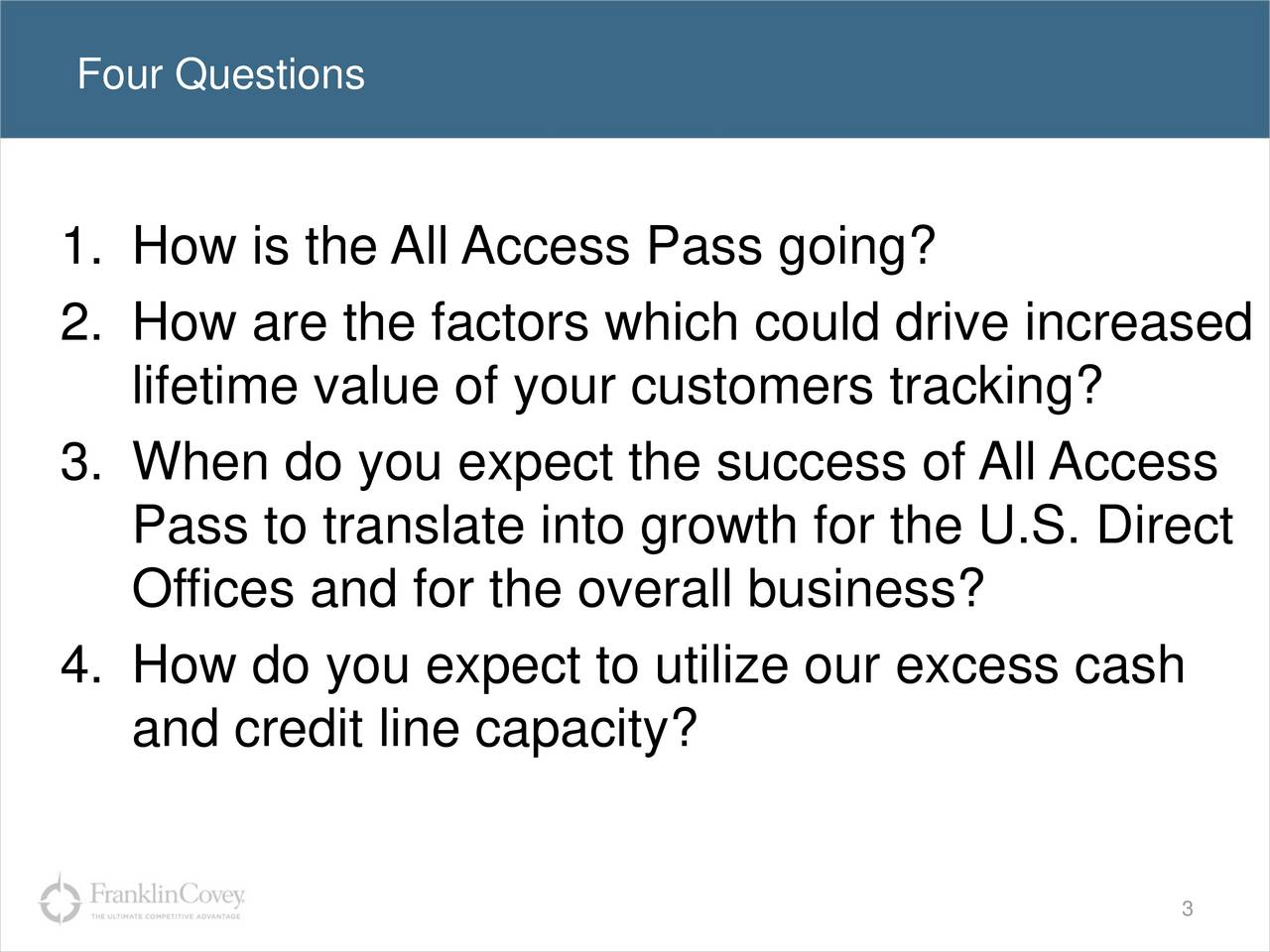 1. How is the All Access Pass going? 2. How are the factors which could drive increased lifetime value of your customers tracking? 3. When do you expect the success of All Access Pass to translate into growth for the U.S. Direct Offices and for the overall business? 4. How do you expect to utilize our excess cash and credit line capacity? 3