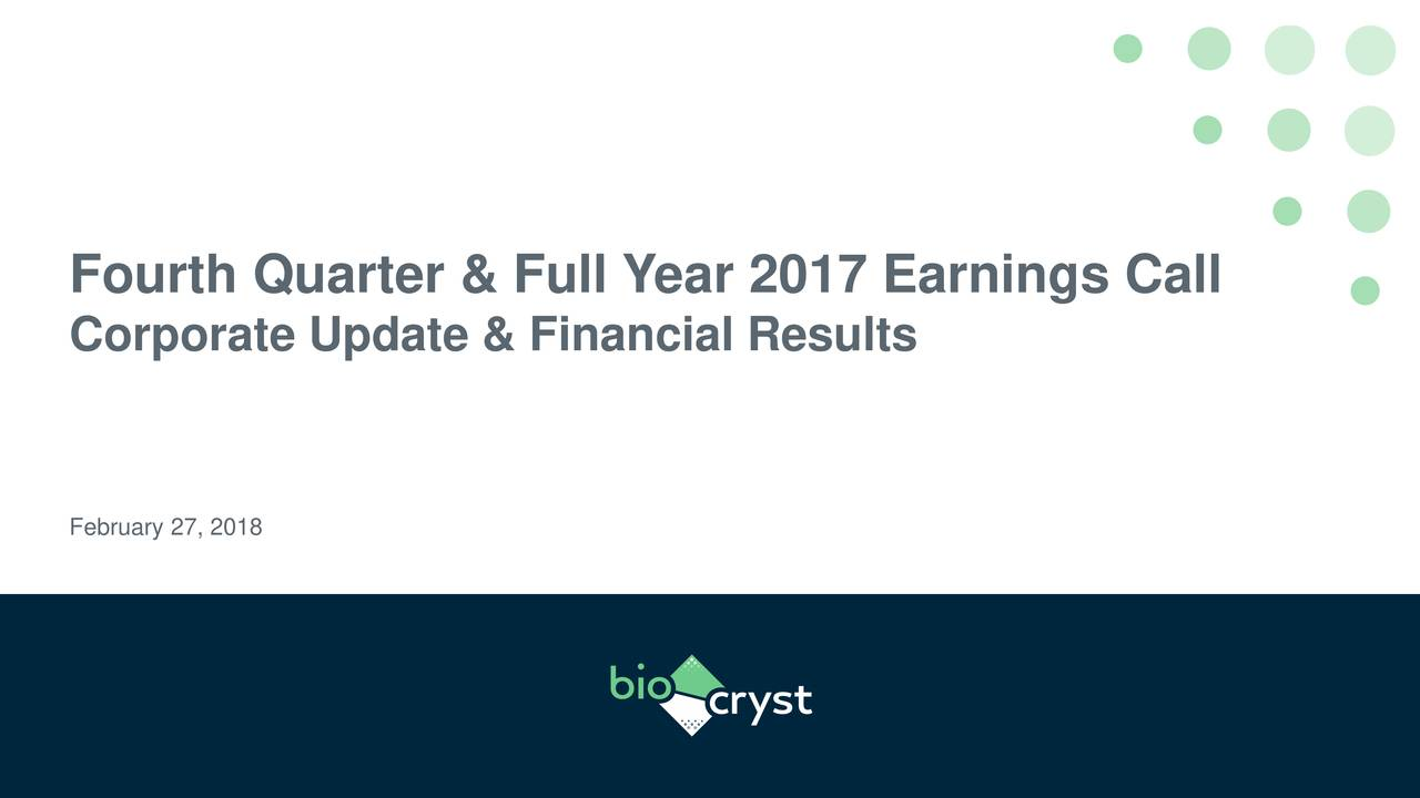 BioCryst Pharmaceuticals, Inc. 2017 Q4 - Results ...