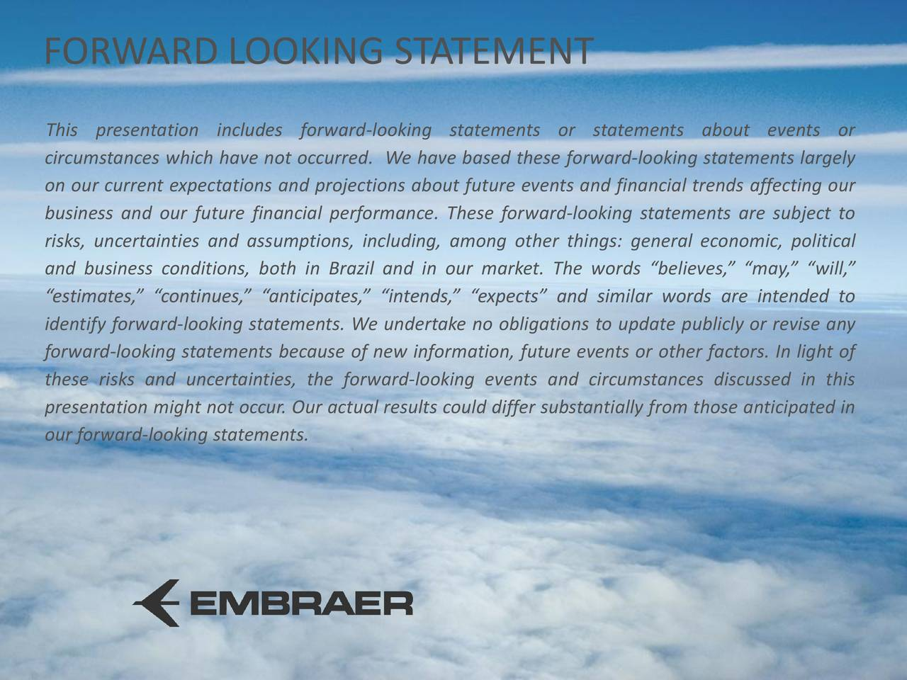 This presentation includes forward-looking statements or statements about events or circumstances which have not occurred. We have based these forward-looking statements largely on our current expectations and projections about future events and financial trends affecting our business and our future financial performance. These forward-looking statements are subject to risks, uncertainties and assumptions, including, among other things: general economic, political and business conditions, both in Brazil and in our market. The words believes, may, will, estimates, continues, anticipates, intends, expects and similar words are intended to identify forward-looking statements. We undertake no obligations to update publicly or revise any forward-looking statements because of new information, future events or other factors. In light of these risks and uncertainties, the forward-looking events and circumstances discussed in this presentation might not occur. Our actual results could differ substantially from those anticipated in our forward-looking statements.