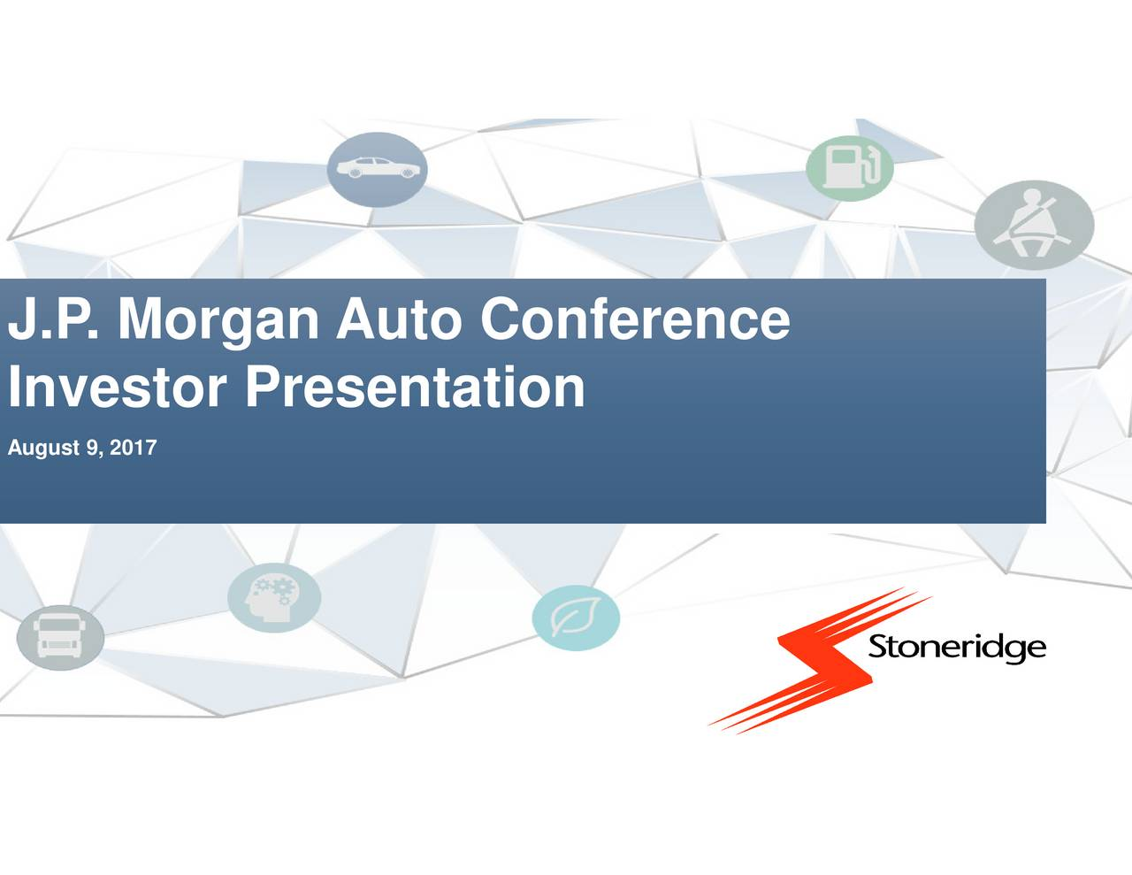 Stoneridge Sri Presents At J P Morgan Auto Conference Slideshow
