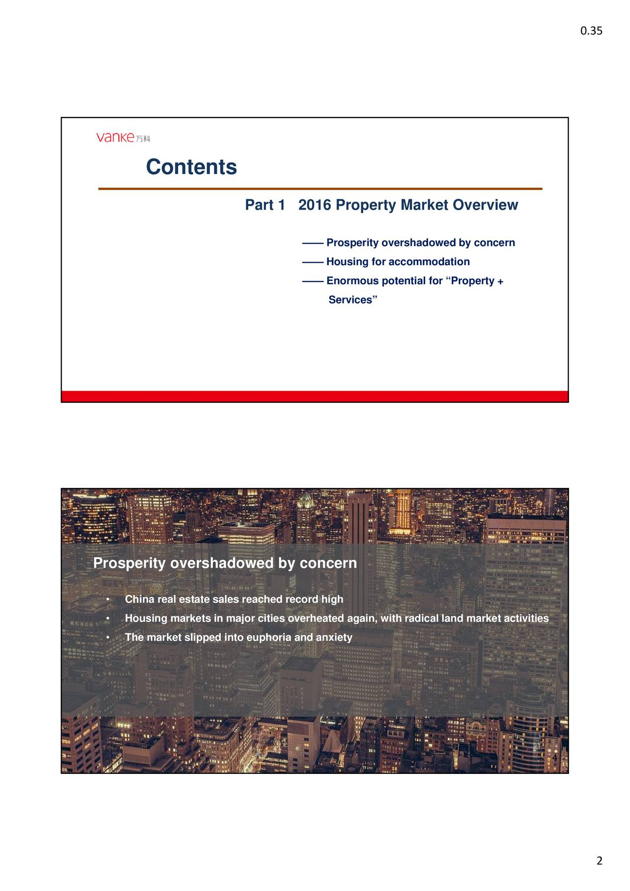 Contents Part 1 2016 Property Market Overview Prosperity overshadowed by concern Housing for accommodation Enormous potential for Property + Services Prosperity overshadowed by concern China real estate sales reached record high Housing markets in major cities overheated again, with radical land market activities The market slipped into euphoria and anxiety 4 2