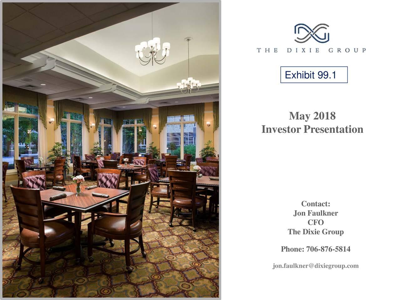 May 2018 Investor Presentation Contact: Jon Faulkner CFO The Dixie Group Phone: 706-876-5814 jon.faulkner@dixiegroup.com