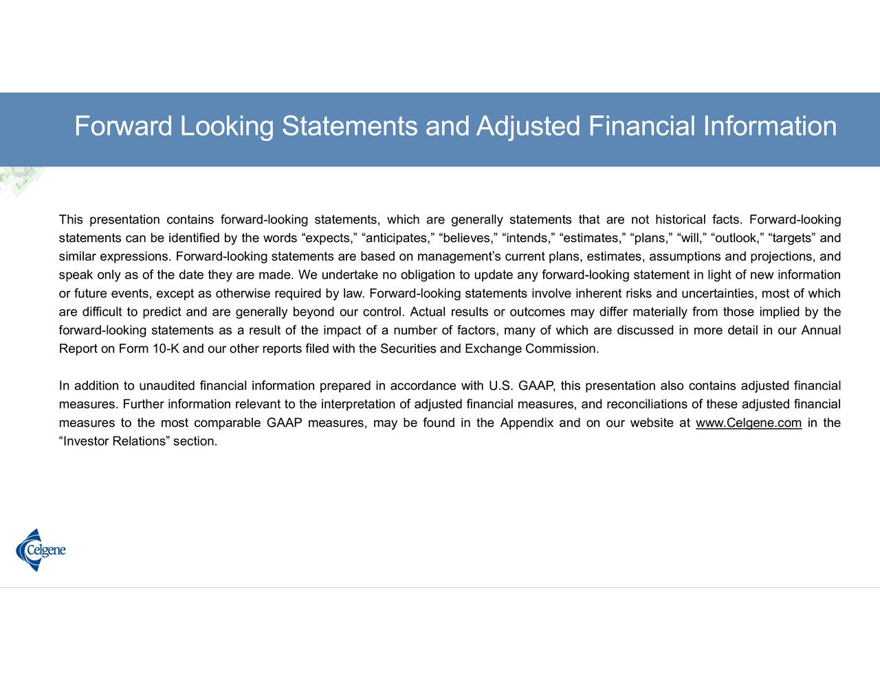 orical facts. Forward-looking s, will, outlook, targets a Ad djjus sttederally statements that are not hist attion n ves, intends, estimatwith U.S. GAAP, this presentation also contains adjusted financial g statements involve inherent risks and uncertainties, most of which Forward Looking Statements and This presentation contains forward-loivesttrteeleitn,wshictinr.e genrttopatedlresfitcrylouwcftyin
