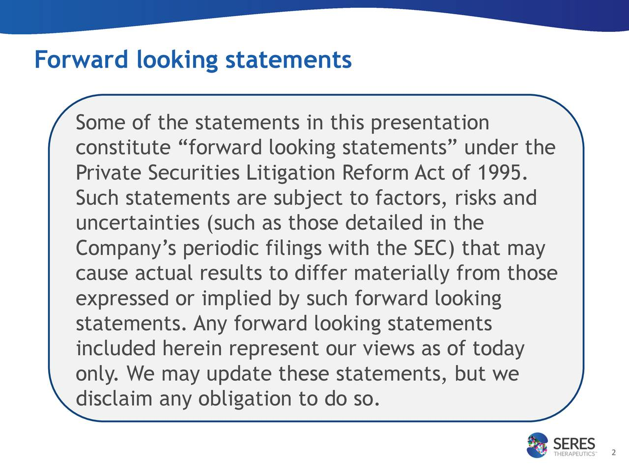 Some of the statements in this presentation constitute forward looking statements under the Private Securities Litigation Reform Act of 1995. Such statements are subject to factors, risks and uncertainties (such as those detailed in the Companys periodic filings with the SEC) that may cause actual results to differ materially from those expressed or implied by such forward looking statements. Any forward looking statements included herein represent our views as of today only. We may update these statements, but we disclaim any obligation to do so. 2