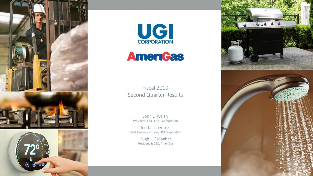 Second Quarter Results John L. Walsh President & CEO, UGI Corporation Ted J. Jastrzebski Chief Financial Officer, UGI Corporation Hugh J. Gallagher President & CEO, AmeriGas
