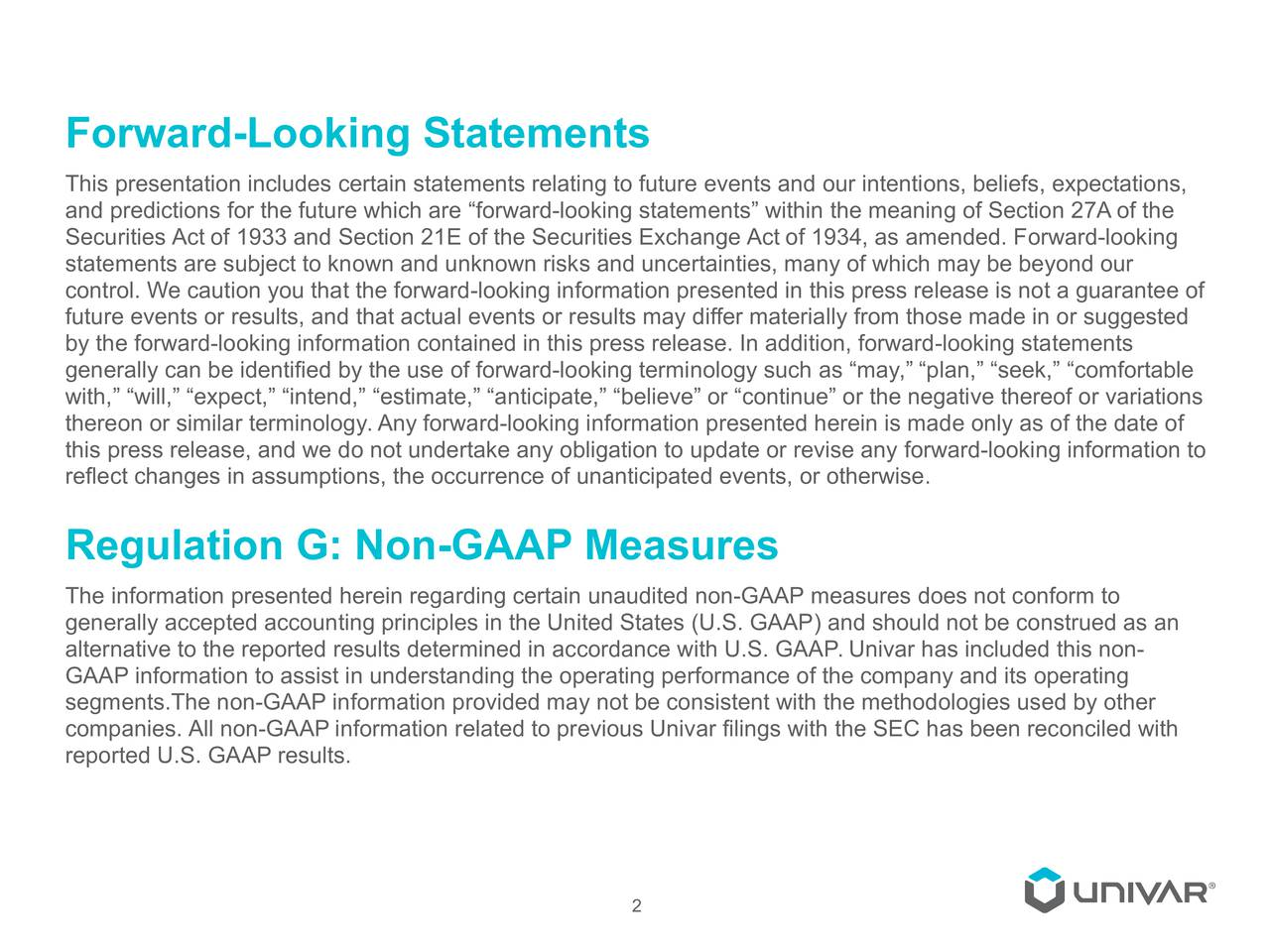 This presentation includes certain statements relating to future events and our intentions, beliefs, expectations, and predictions for the future which are forward-looking statements within the meaning of Section 27A of the Securities Act of 1933 and Section 21E of the Securities Exchange Act of 1934, as amended. Forward-looking statements are subject to known and unknown risks and uncertainties, many of which may be beyond our control. We caution you that the forward-looking information presented in this press release is not a guarantee of future events or results, and that actual events or results may differ materially from those made in or suggested by the forward-looking information contained in this press release. In addition, forward-looking statements generally can be identified by the use of forward-looking terminology such as may, plan, seek, comfortable with, will, expect, intend, estimate, anticipate, believe or continue or the negative thereof or variations thereon or similar terminology. Any forward-looking information presented herein is made only as of the date of this press release, and we do not undertake any obligation to update or revise any forward-looking information to reflect changes in assumptions, the occurrence of unanticipated events, or otherwise. Regulation G: Non-GAAP Measures The information presented herein regarding certain unaudited non-GAAP measures does not conform to generally accepted accounting principles in the United States (U.S. GAAP) and should not be construed as an alternative to the reported results determined in accordance with U.S. GAAP. Univar has included this non- GAAP information to assist in understanding the operating performance of the company and its operating segments.The non-GAAP information provided may not be consistent with the methodologies used by other companies. All non-GAAP information related to previous Univar filings with the SEC has been reconciled with reported U.S. GAAP results. 2