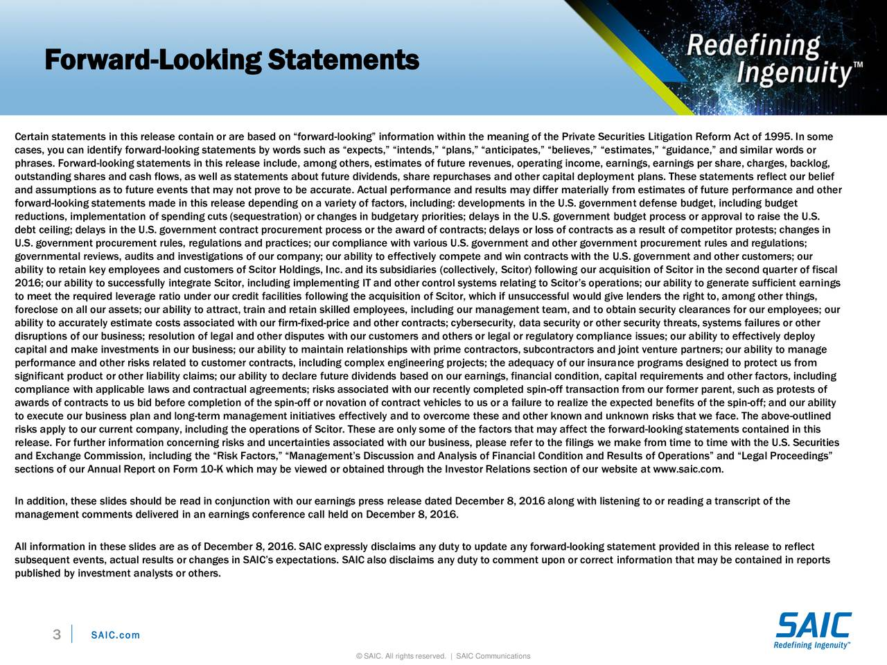 Certain statements in this release contain or are based on forward-looking information within the meaning of the Private Securities Litigation Reform Act of 1995. In some cases, you can identify forward-looking statements by words such as expects, intends, plans, anticipates, believes, estimates, guidance, and similar words or phrases. Forward-looking statements in this release include, among others, estimates of future revenues, operating income, earnings, earnings per share, charges, backlog, outstanding shares and cash flows, as well as statements about future dividends, share repurchases and other capital deployment plans. These statements reflect our belief and assumptions as to future events that may not prove to be accurate. Actual performance and results may differ materially from estimates of future performance and other forward-looking statements made in this release depending on a variety of factors, including: developments in the U.S. government defense budget, including budget reductions, implementation of spending cuts (sequestration) or changes in budgetary priorities; delays in the U.S. government budget process or approval to raise the U.S. debt ceiling; delays in the U.S. government contract procurement process or the award of contracts; delays or loss of contracts as a result of competitor protests; changes in U.S. government procurement rules, regulations and practices; our compliance with various U.S. government and other government procurement rules and regulations; governmental reviews, audits and investigations of our company; our ability to effectively compete and win contracts with the U.S. government and other customers; our ability to retain key employees and customers of Scitor Holdings, Inc. and its subsidiaries (collectively, Scitor) following our acquisition of Scitor in the second quarter of fiscal 2016; our ability to successfully integrate Scitor, including implementing IT and other control systems relating to Scitors operations; o