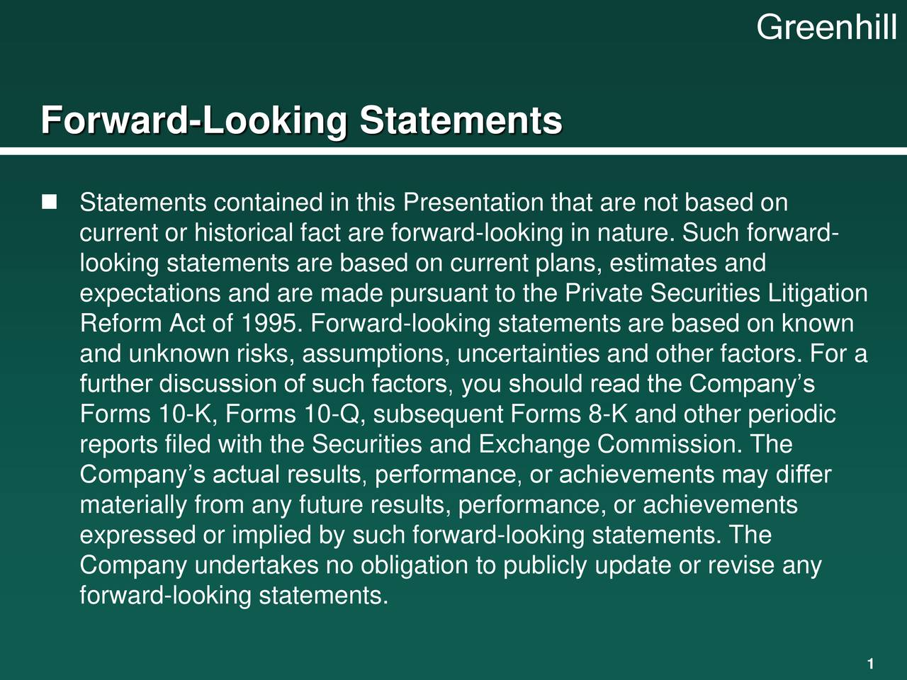 Forward-Looking Statements  Statements contained in this Presentation that are not based on current or historical fact are forward-looking in nature. Such forward- looking statements are based on current plans, estimates and expectations and are made pursuant to the Private Securities Litigation Reform Act of 1995. Forward-looking statements are based on known and unknown risks, assumptions, uncertainties and other factors. For a further discussion of such factors, you should read the Company's Forms 10-K, Forms 10-Q, subsequent Forms 8-K and other periodic reports filed with the Securities and Exchange Commission. The Company's actual results, performance, or achievements may differ materially from any future results, performance, or achievements expressed or implied by such forward-looking statements. The Company undertakes no obligation to publicly update or revise any forward-looking statements.