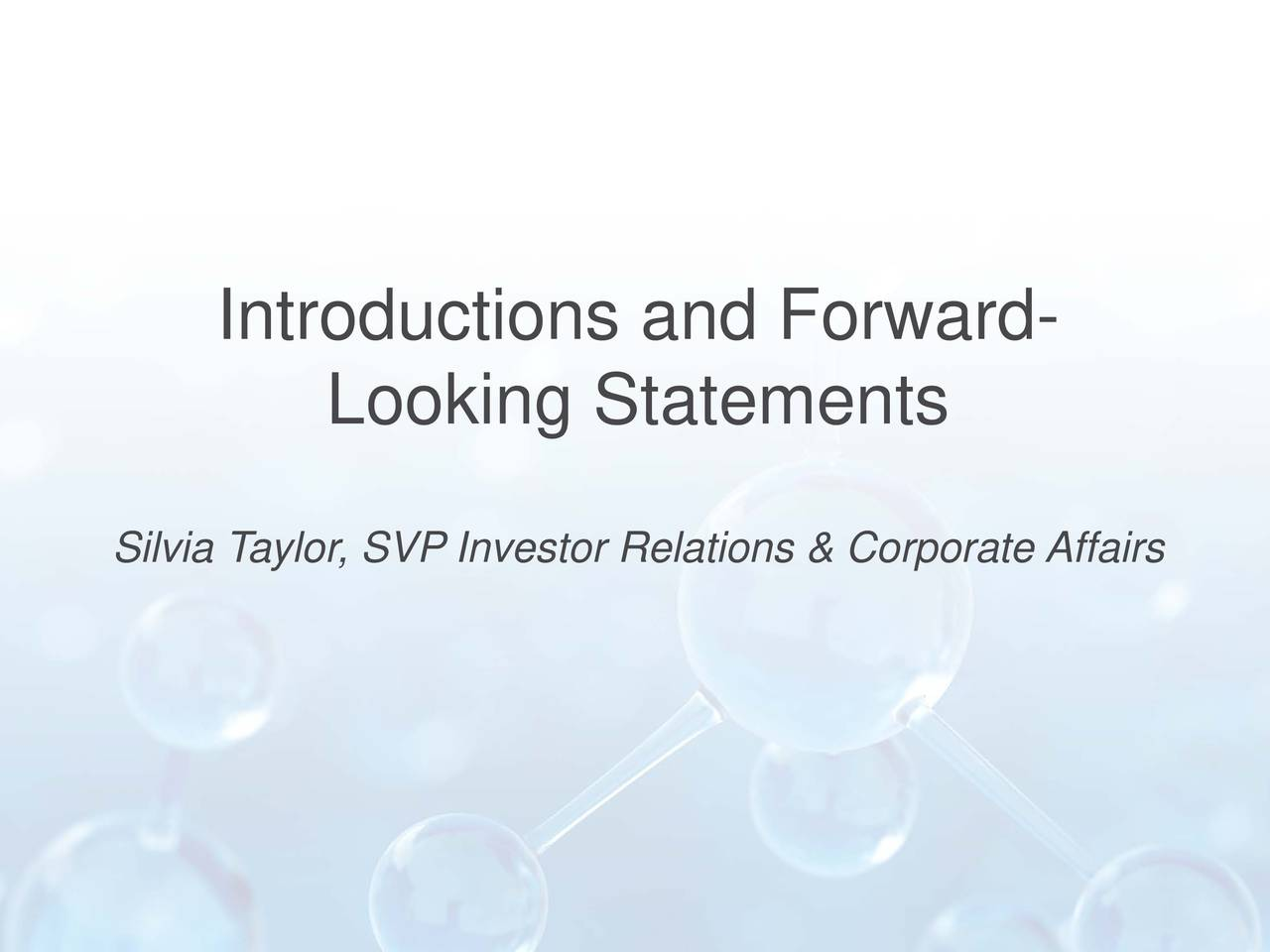 Looking Statements Silvia Taylor, SVP Investor Relations & Corporate Affairs