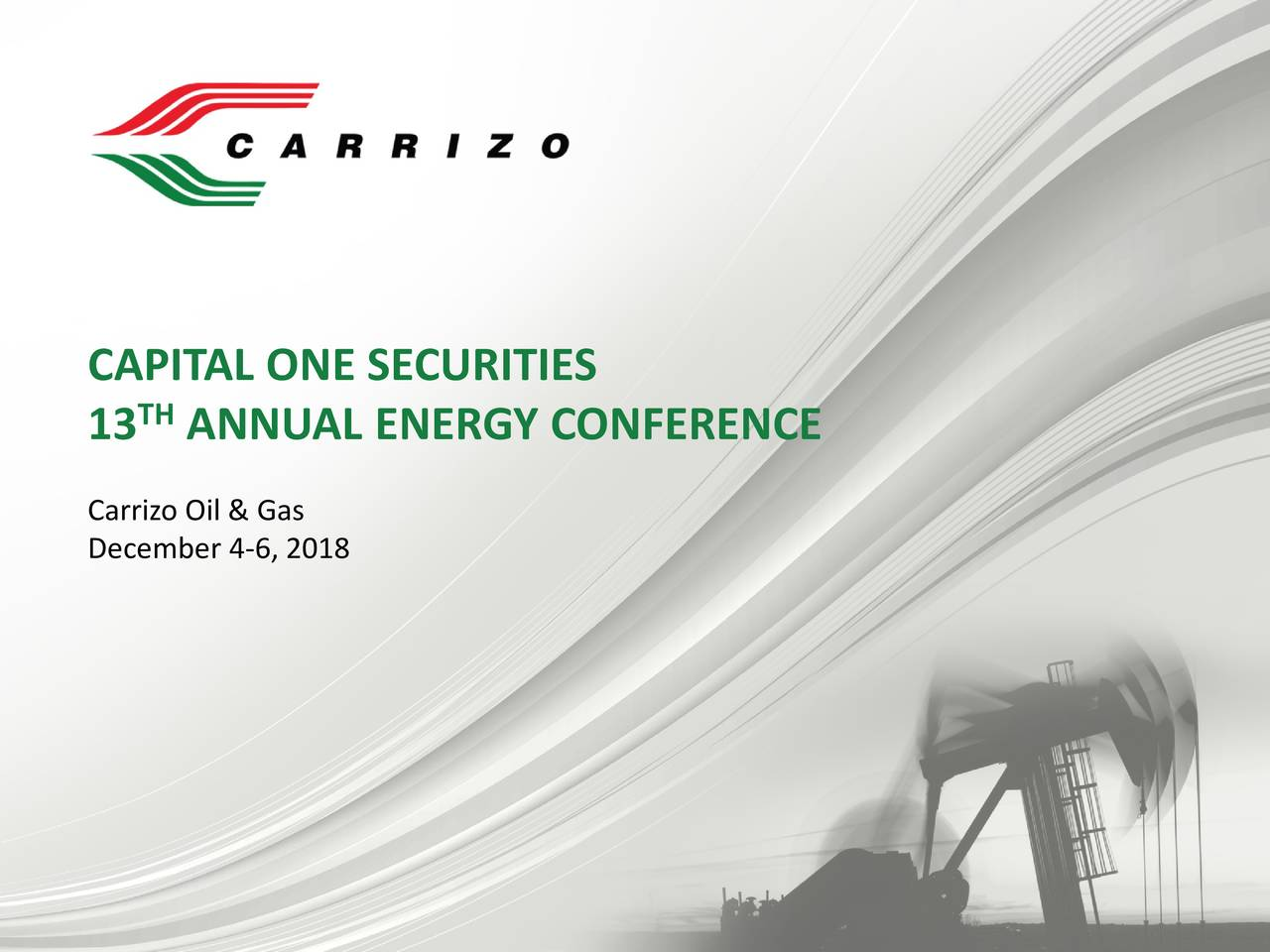 13 THANNUAL ENERGY CONFERENCE Carrizo Oil & Gas December 4-6, 2018