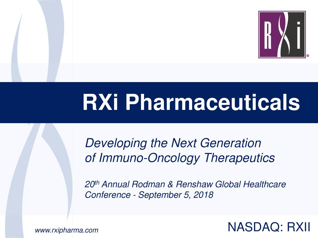 Developing the Next Generation of Immuno-Oncology Therapeutics 20 Annual Rodman & Renshaw Global Healthcare Conference - September 5, 2018 www.rxipharma.com NASDAQ: RXII