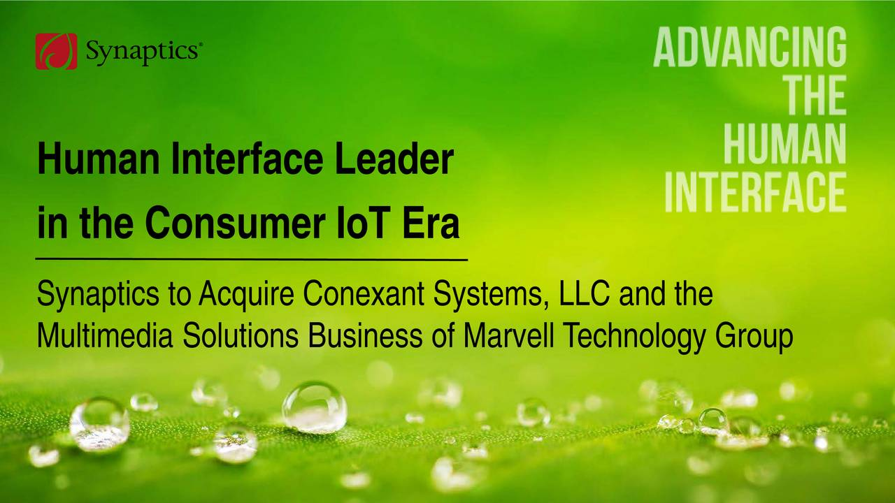 in the Consumer IoT Era Synaptics to AcquireConexant Systems, LLC and the Multimedia Solutions Business of Marvell Technology Group
