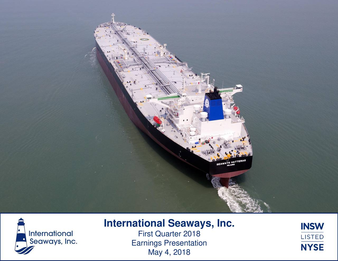 International Seaways, Inc. First Quarter 2018 Earnings Presentation International Seaways, Inc. May 4, 2018