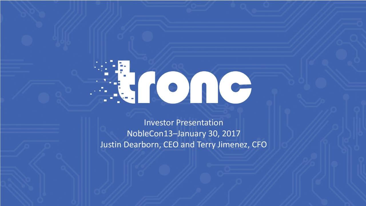 NobleCon13January 30, 2017 Justin Dearborn, CEO and Terry Jimenez, CFO